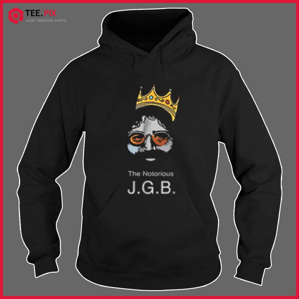 Notorious JGB Shirt Hoodie