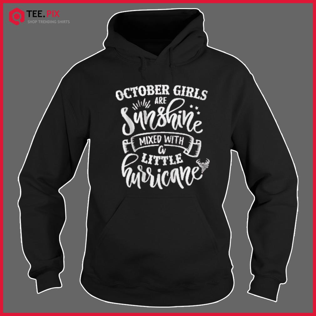October Girls Are Sunshine Mixed with Little Hurricane Us 2021 T-Shirt Hoodie