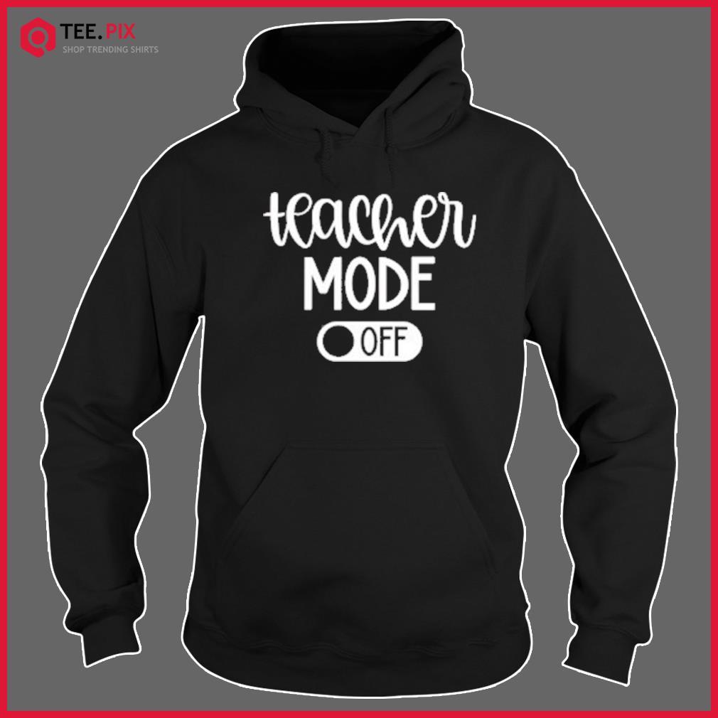 Teacher Mode Off Classic T-Shirt Hoodie
