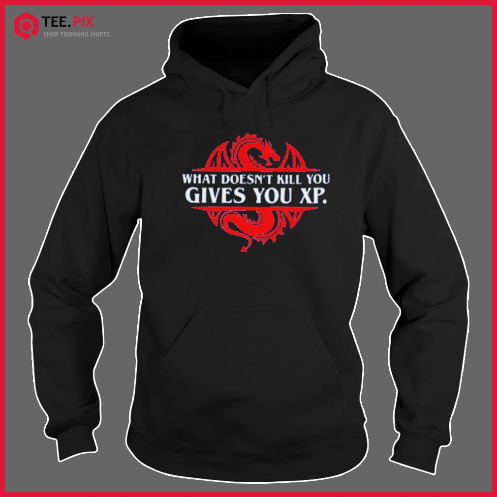 What Doesn't Kill You Gives You XP Classic T-Shirt Hoodie