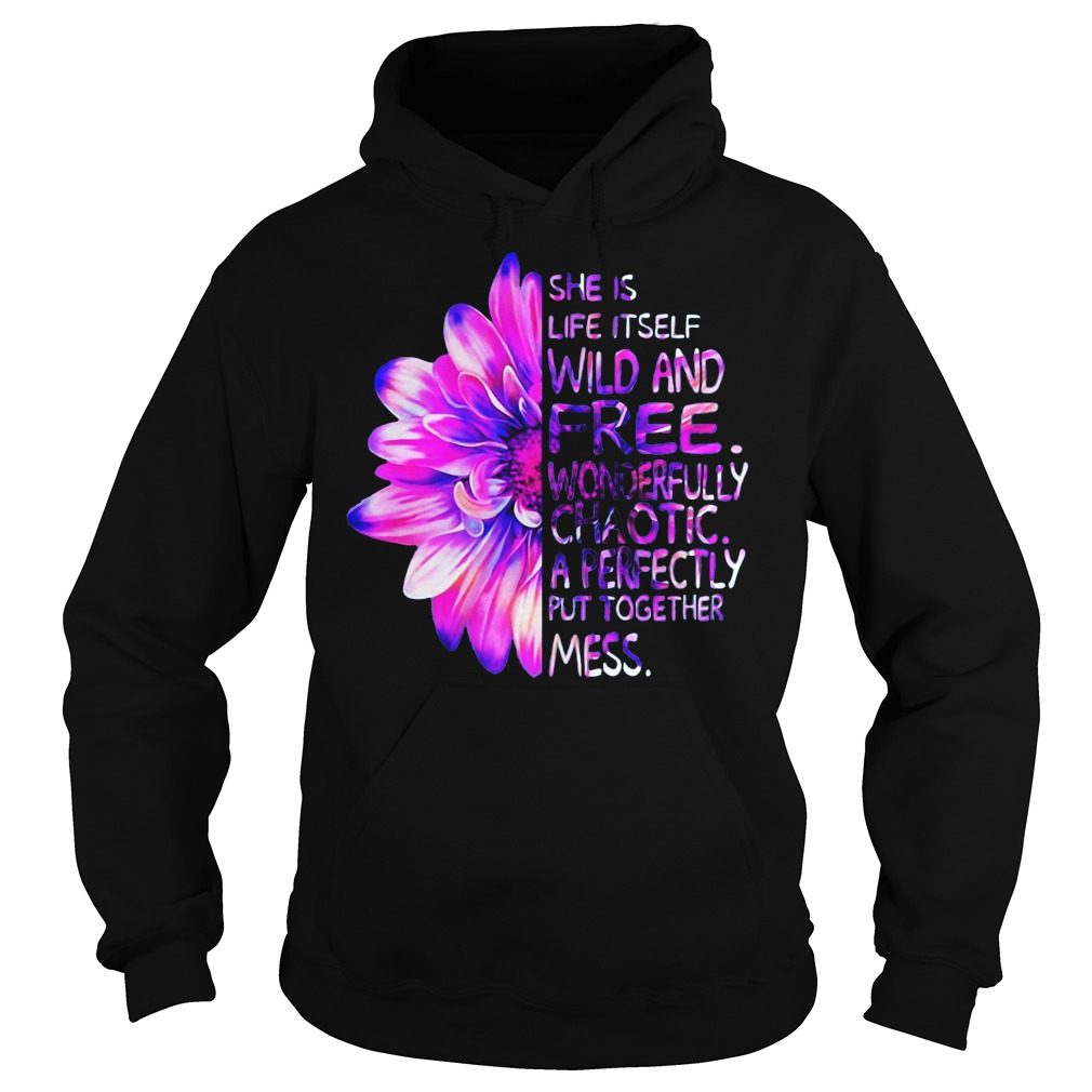 Daisy flower she Is life It self wild and free wonderfully chaotic a perfectly put together mess Hoodie