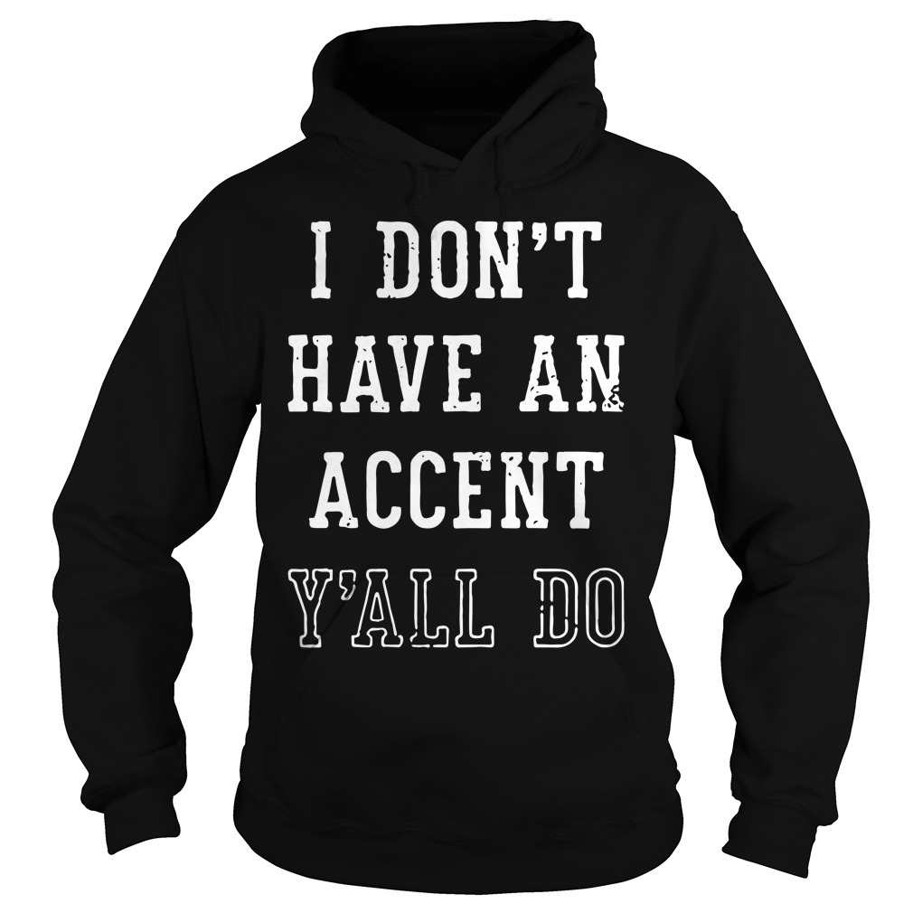 I don't have an accent y'all do Hoodie