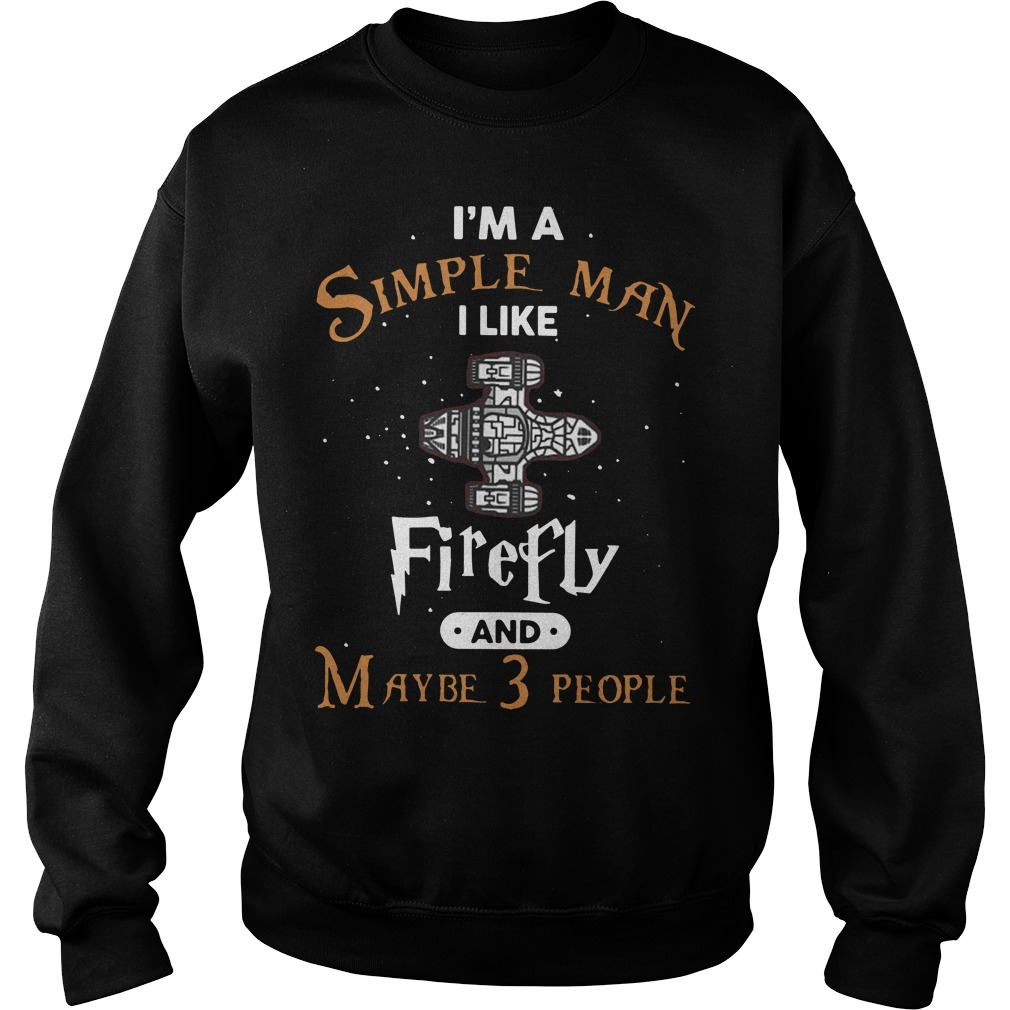 I'm A Simple Man I Like Firefly And Maybe 3 People Sweater