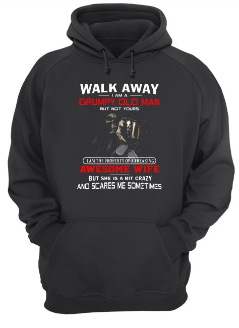 Walk Away I Am A Grumpy Old Man But Not Yours hoodie