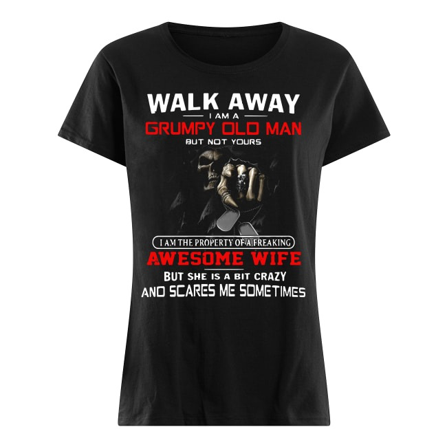 Walk Away I Am A Grumpy Old Man But Not Yours ladies tee