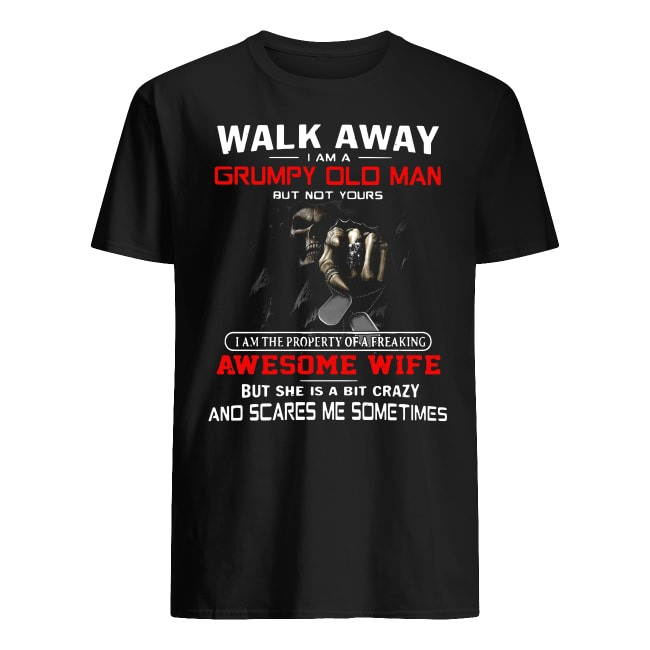 Walk Away I Am A Grumpy Old Man But Not Yours shirt