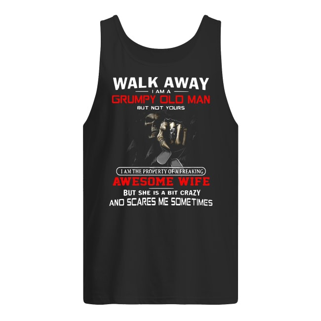 Walk Away I Am A Grumpy Old Man But Not Yours tank top